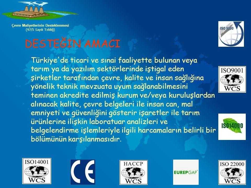 Çevre Maliyetlerinin Desteklenmesi (97/5 Sayılı Tebliğ) Türkiye'de ticari ve sınai faaliyette bulunan veya tarım ya da yazılım sektörlerinde iştigal
