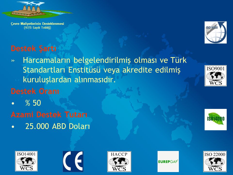 Destek Şartı »Harcamaların belgelendirilmiş olması ve Türk Standartları Enstitüsü veya akredite edilmiş kuruluşlardan alınmasıdır. Destek Oranı % 50 A