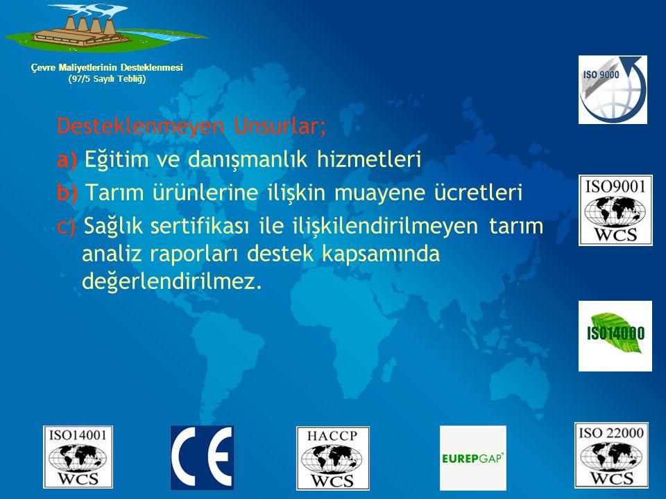 Desteklenmeyen Unsurlar; a) Eğitim ve danışmanlık hizmetleri b) Tarım ürünlerine ilişkin muayene ücretleri c) Sağlık sertifikası ile ilişkilendirilmey