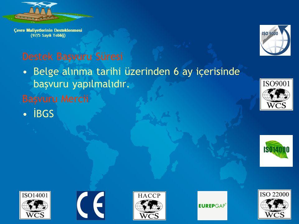 Destek Başvuru Süresi Belge alınma tarihi üzerinden 6 ay içerisinde başvuru yapılmalıdır. Başvuru Mercii İBGS Çevre Maliyetlerinin Desteklenmesi (97/5