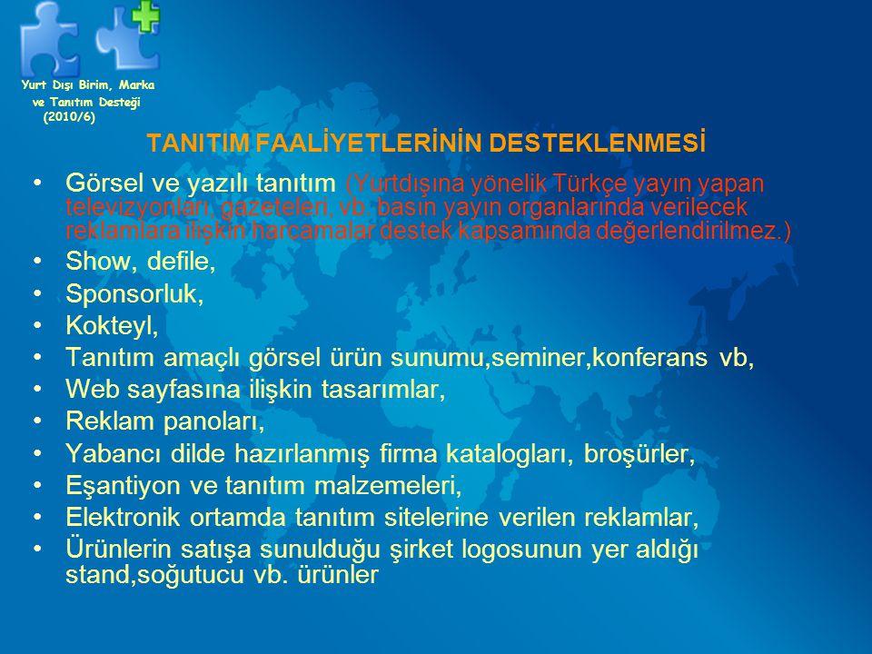 TANITIM FAALİYETLERİNİN DESTEKLENMESİ Görsel ve yazılı tanıtım (Yurtdışına yönelik Türkçe yayın yapan televizyonları, gazeteleri, vb. basın yayın orga