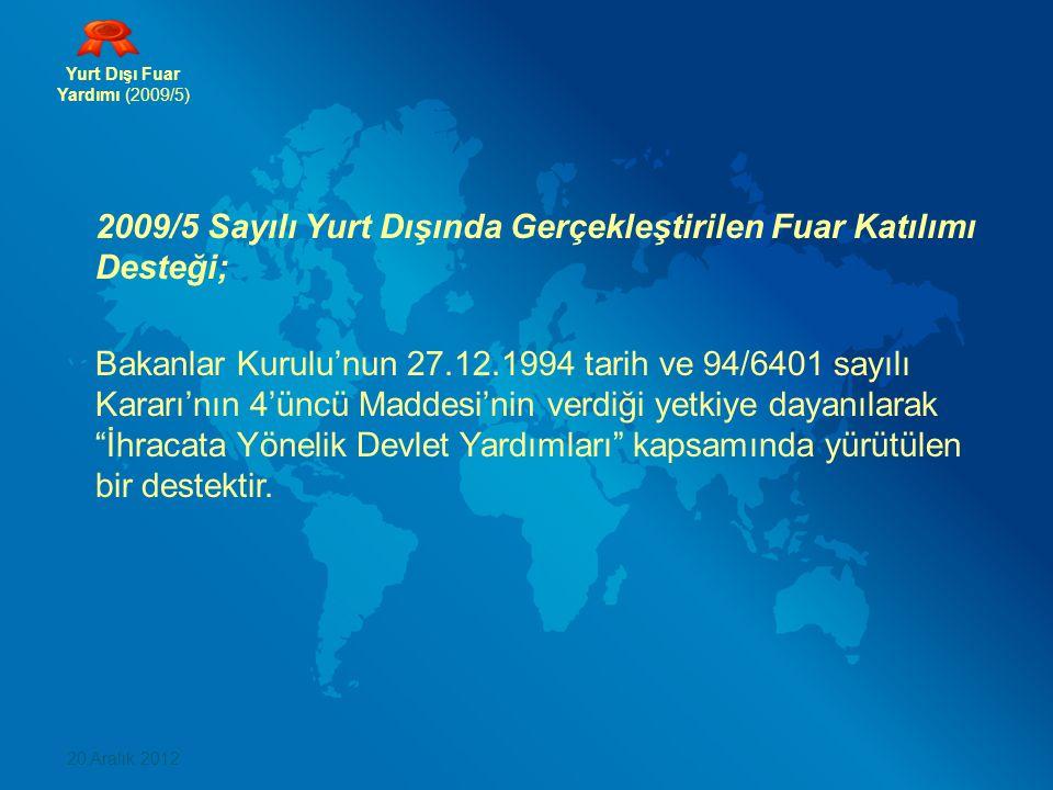 Yurt Dışı Fuar Yardımı (2009/5) 2009/5 Sayılı Yurt Dışında Gerçekleştirilen Fuar Katılımı Desteği; Bakanlar Kurulu'nun 27.12.1994 tarih ve 94/6401 sa