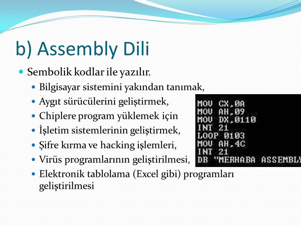 b) Assembly Dili Sembolik kodlar ile yazılır. Bilgisayar sistemini yakından tanımak, Aygıt sürücülerini geliştirmek, Chiplere program yüklemek için İş