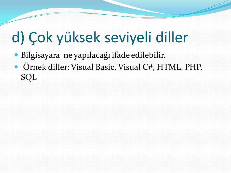 d) Çok yüksek seviyeli diller Bilgisayara ne yapılacağı ifade edilebilir. Örnek diller: Visual Basic, Visual C#, HTML, PHP, SQL