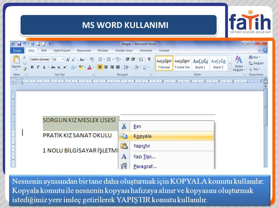MS WORD KULLANIMI Nesnenin aynısından bir tane daha oluşturmak için KOPYALA komutu kullanılır.