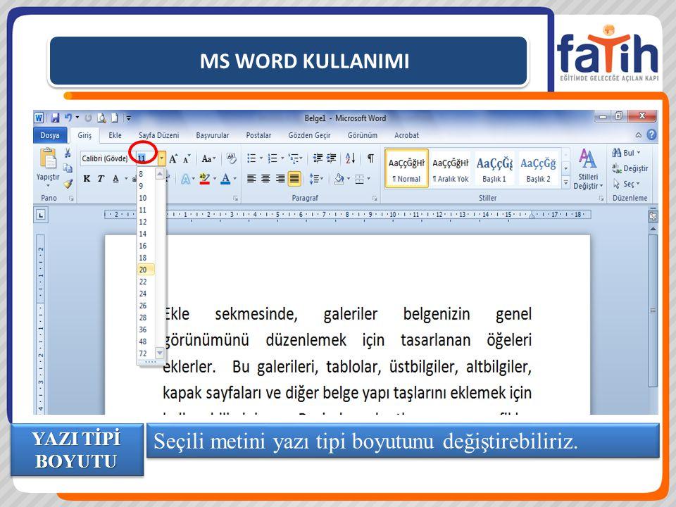 MS WORD KULLANIMI Seçili metini yazı tipi boyutunu değiştirebiliriz. YAZI TİPİ BOYUTU