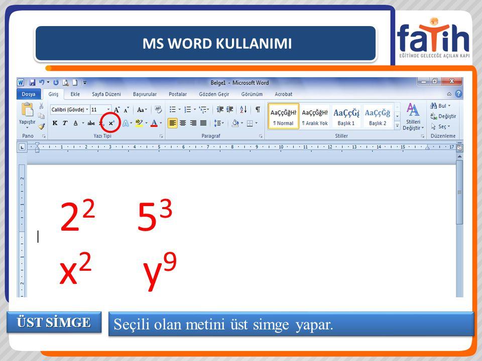 MS WORD KULLANIMI Seçili olan metini üst simge yapar. ÜST SİMGE 2 2 5 3 x 2 y 9
