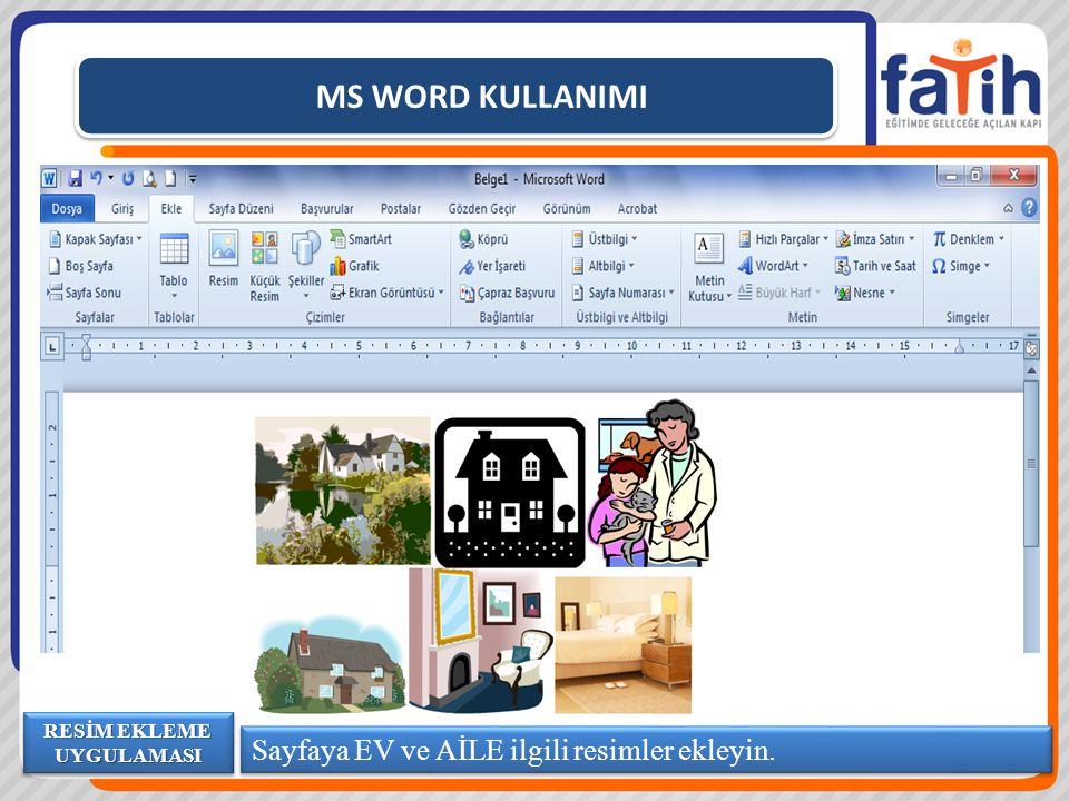 MS WORD KULLANIMI Sayfaya EV ve AİLE ilgili resimler ekleyin. RESİM EKLEME UYGULAMASI