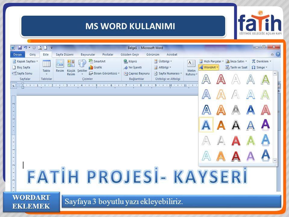 MS WORD KULLANIMI Sayfaya 3 boyutlu yazı ekleyebiliriz. WORDART EKLEMEK