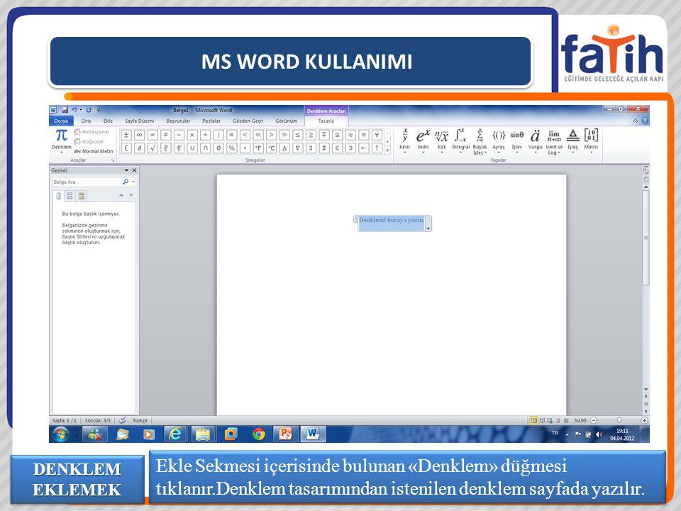MS WORD KULLANIMI Ekle Sekmesi içerisinde bulunan «Denklem» düğmesi tıklanır.Denklem tasarımından istenilen denklem sayfada yazılır. DENKLEM EKLEMEK
