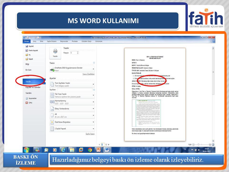 MS WORD KULLANIMI Hazırladığımız belgeyi baskı ön izleme olarak izleyebiliriz. BASKI ÖN İZLEME