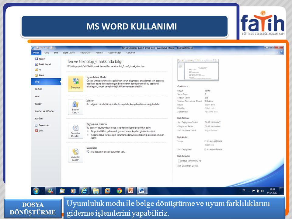 MS WORD KULLANIMI Uyumluluk modu ile belge dönüştürme ve uyum farklılıklarını giderme işlemlerini yapabiliriz. DOSYA DÖNÜŞTÜRME