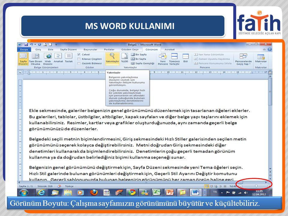 MS WORD KULLANIMI Görünüm Boyutu: Çalışma sayfamızın görünümünü büyütür ve küçültebiliriz.