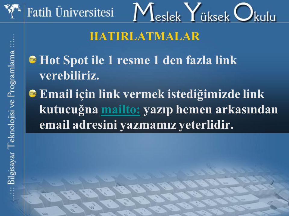 HATIRLATMALAR Hot Spot ile 1 resme 1 den fazla link verebiliriz. Email için link vermek istediğimizde link kutucuğna mailto: yazıp hemen arkasından em