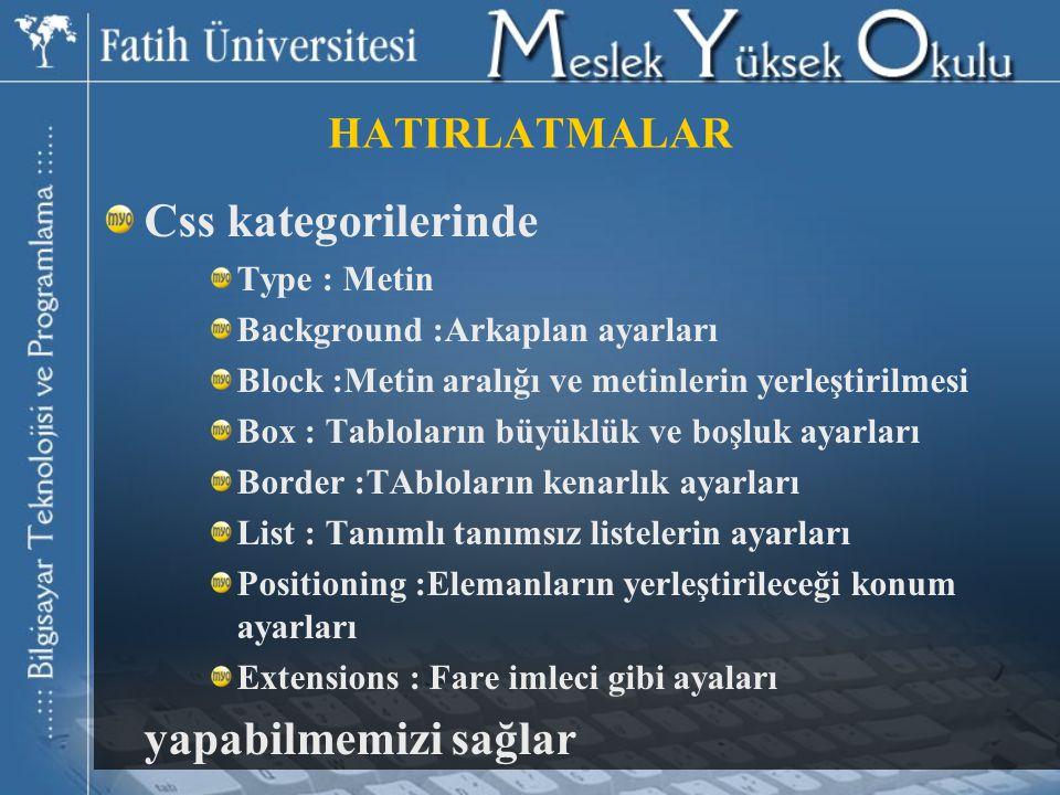 HATIRLATMALAR Css kategorilerinde Type : Metin Background :Arkaplan ayarları Block :Metin aralığı ve metinlerin yerleştirilmesi Box : Tabloların büyük