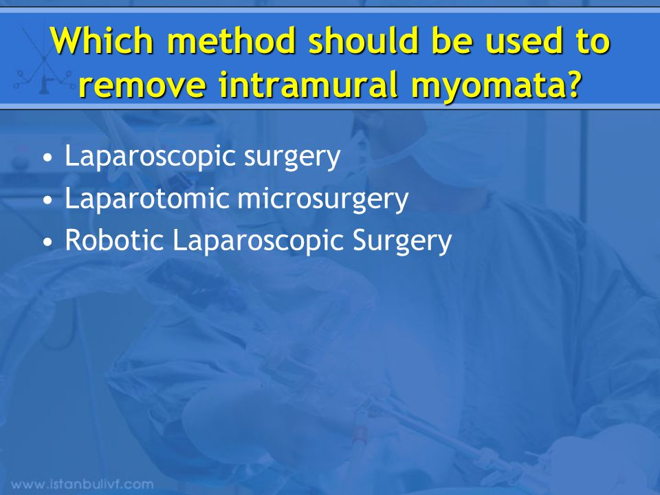 Which method should be used to remove intramural myomata? Laparoscopic surgery Laparotomic microsurgery Robotic Laparoscopic Surgery