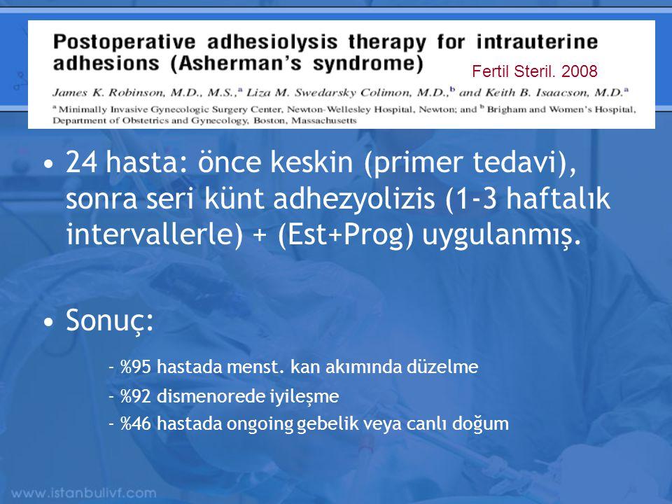 24 hasta: önce keskin (primer tedavi), sonra seri künt adhezyolizis (1-3 haftalık intervallerle) + (Est+Prog) uygulanmış.