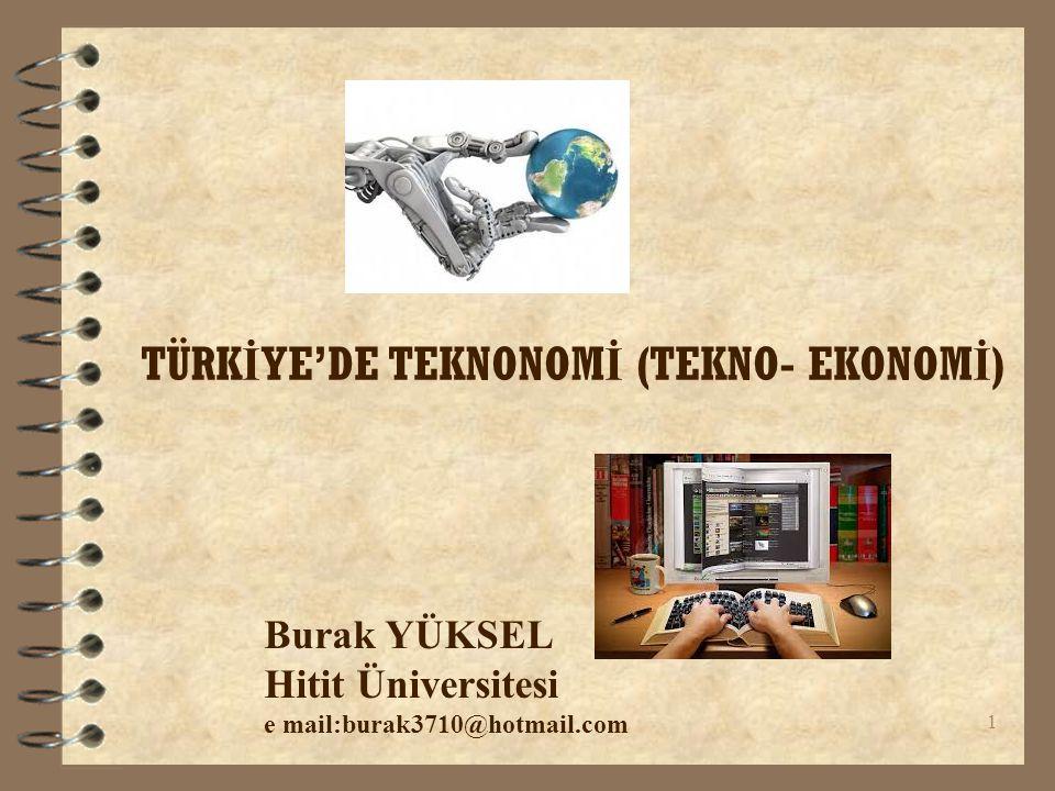 TÜRK İ YE'DE TEKNONOM İ (TEKNO- EKONOM İ ) Burak YÜKSEL Hitit Üniversitesi e mail:burak3710@hotmail.com 1