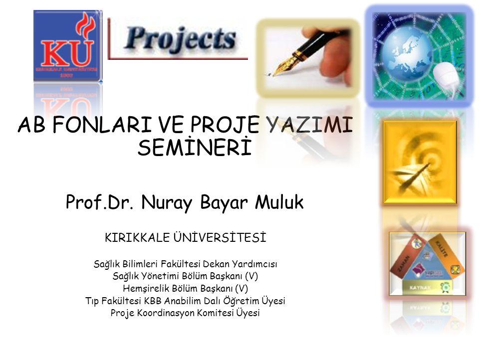 AB FONLARI VE PROJE YAZIMI SEMİNERİ Prof.Dr. Nuray Bayar Muluk KIRIKKALE ÜNİVERSİTESİ Sağlık Bilimleri Fakültesi Dekan Yardımcısı Sağlık Yönetimi Bölü