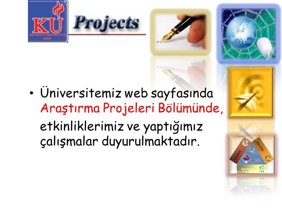 Üniversitemiz web sayfasında Araştırma Projeleri Bölümünde, etkinliklerimiz ve yaptığımız çalışmalar duyurulmaktadır.