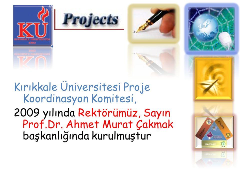 Kırıkkale Üniversitesi Proje Koordinasyon Komitesi, 2009 yılında Rektörümüz, Sayın Prof.Dr. Ahmet Murat Çakmak başkanlığında kurulmuştur