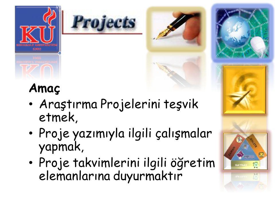 Amaç Araştırma Projelerini teşvik etmek, Proje yazımıyla ilgili çalışmalar yapmak, Proje takvimlerini ilgili öğretim elemanlarına duyurmaktır
