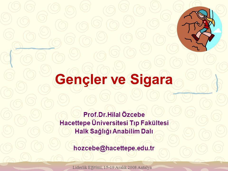 Liderlik Eğitimi, 15-19 Aralık 2008 Antalya Gençler ve Sigara Prof.Dr.Hilal Özcebe Hacettepe Üniversitesi Tıp Fakültesi Halk Sağlığı Anabilim Dalı hoz