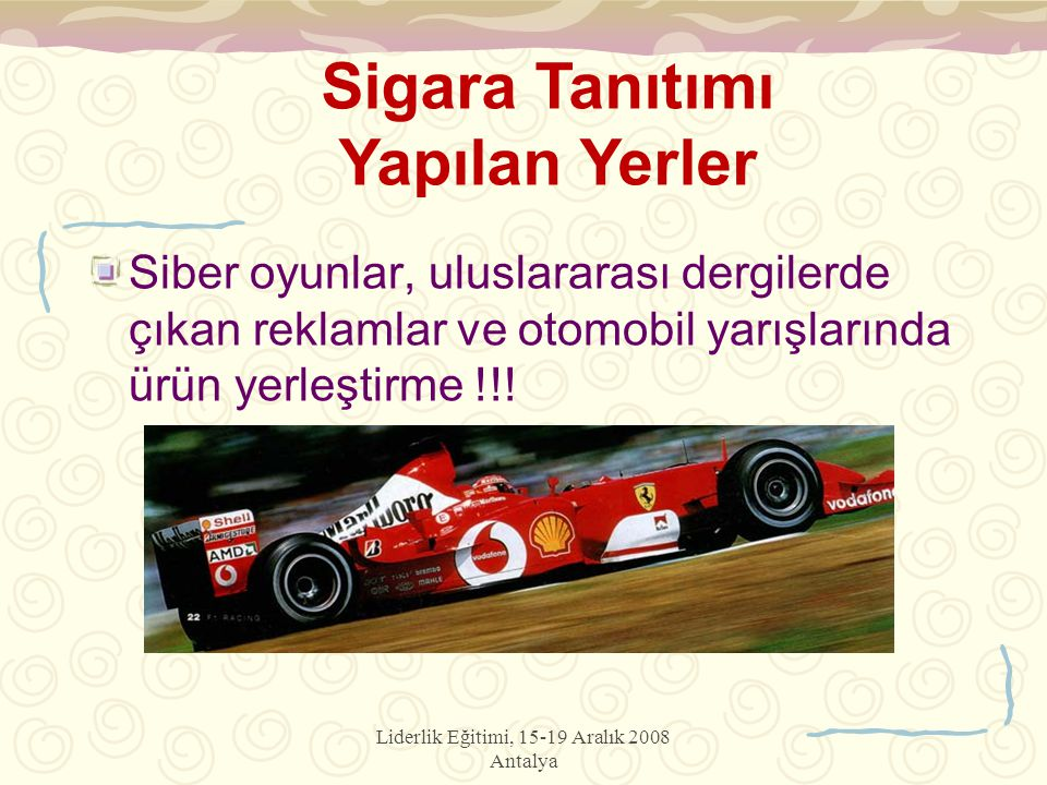 Liderlik Eğitimi, 15-19 Aralık 2008 Antalya Siber oyunlar, uluslararası dergilerde çıkan reklamlar ve otomobil yarışlarında ürün yerleştirme !!! Sigar
