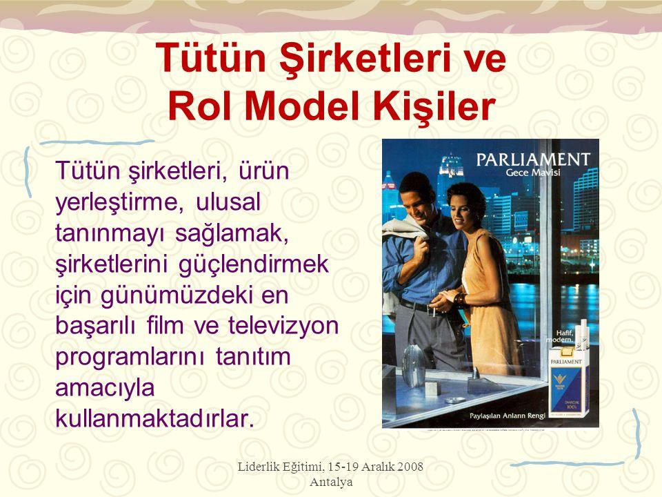 Liderlik Eğitimi, 15-19 Aralık 2008 Antalya Tütün Şirketleri ve Rol Model Kişiler Tütün şirketleri, ürün yerleştirme, ulusal tanınmayı sağlamak, şirketlerini güçlendirmek için günümüzdeki en başarılı film ve televizyon programlarını tanıtım amacıyla kullanmaktadırlar.