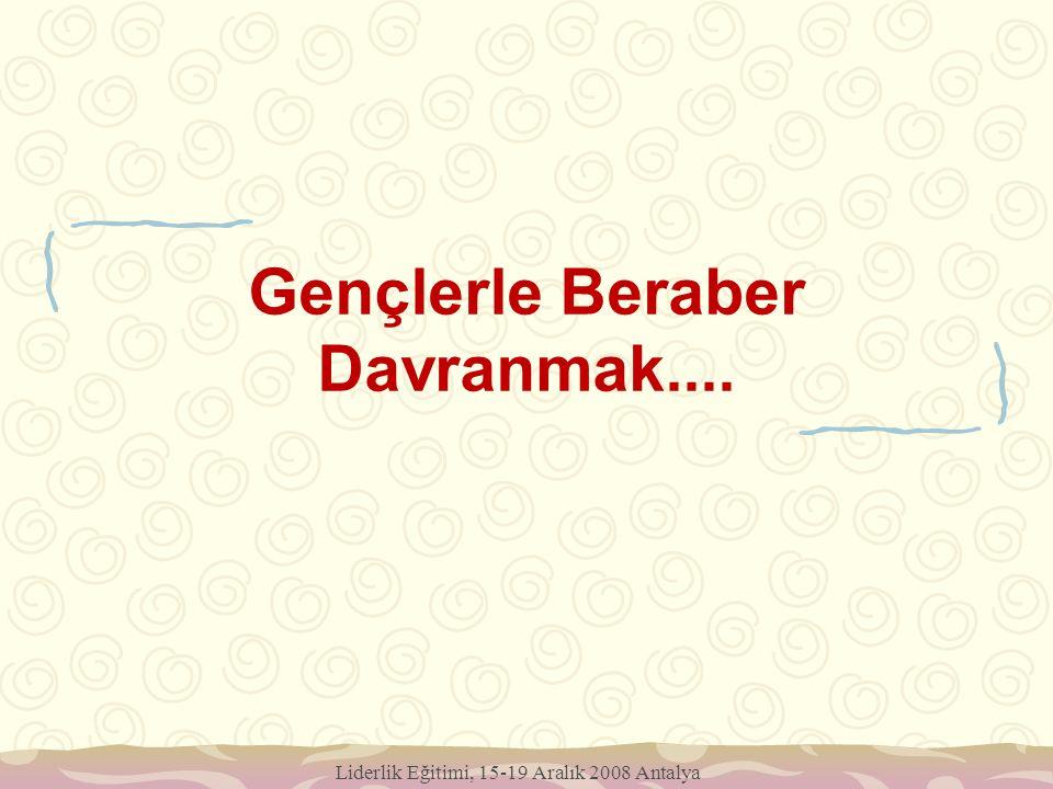 Gençlerle Beraber Davranmak.... Liderlik Eğitimi, 15-19 Aralık 2008 Antalya