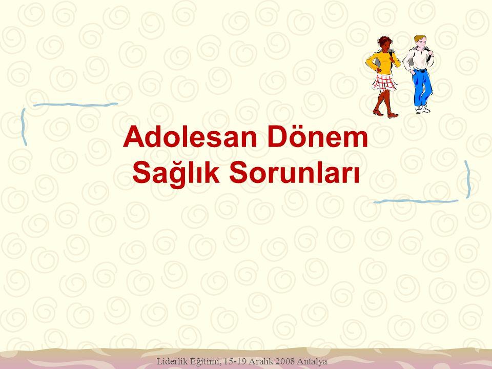 Liderlik Eğitimi, 15-19 Aralık 2008 Antalya Adolesan Dönem Sağlık Sorunları