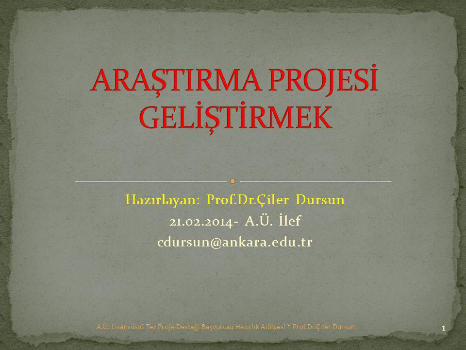 Hazırlayan: Prof.Dr.Çiler Dursun 21.02.2014- A.Ü.İlef cdursun@ankara.edu.tr 1 A.Ü.