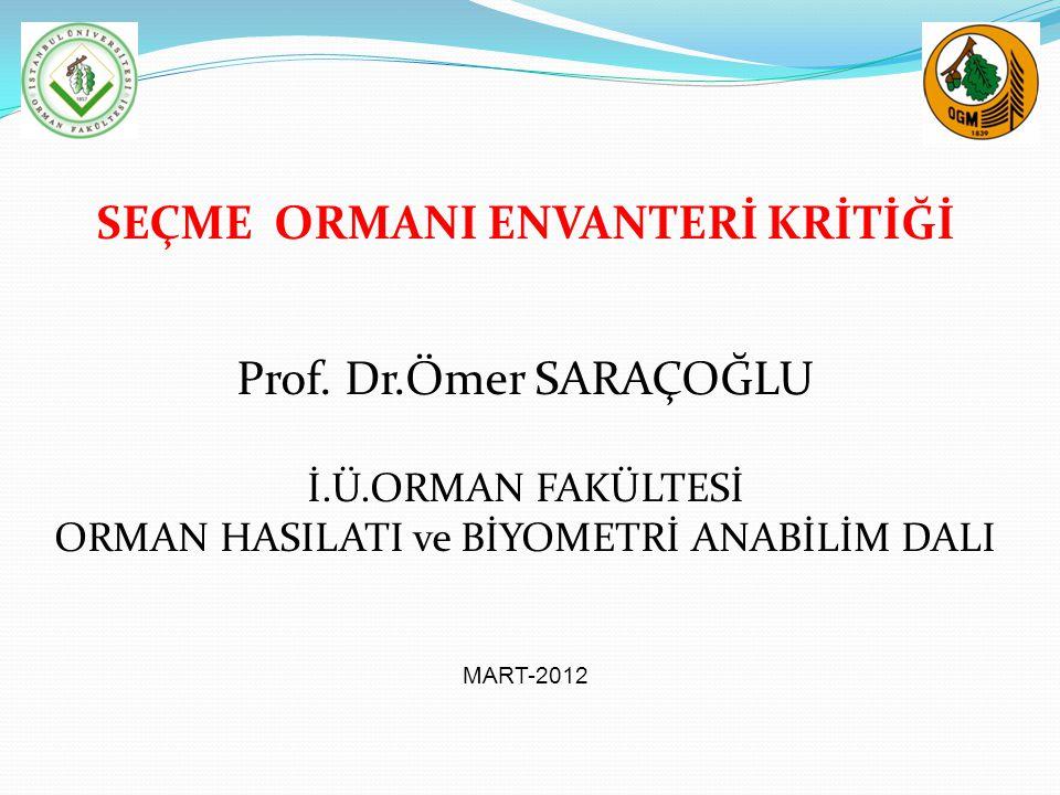 SEÇME ORMANI ENVANTERİ KRİTİĞİ Prof. Dr.Ömer SARAÇOĞLU İ.Ü.ORMAN FAKÜLTESİ ORMAN HASILATI ve BİYOMETRİ ANABİLİM DALI MART-2012