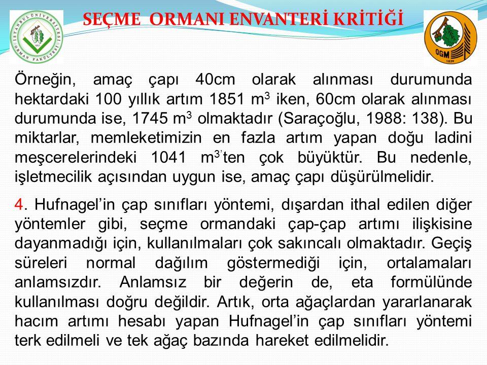 SEÇME ORMANI ENVANTERİ KRİTİĞİ Örneğin, amaç çapı 40cm olarak alınması durumunda hektardaki 100 yıllık artım 1851 m 3 iken, 60cm olarak alınması durum