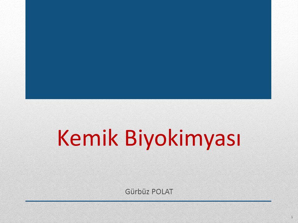 Kemik Biyokimyası Gürbüz POLAT 1