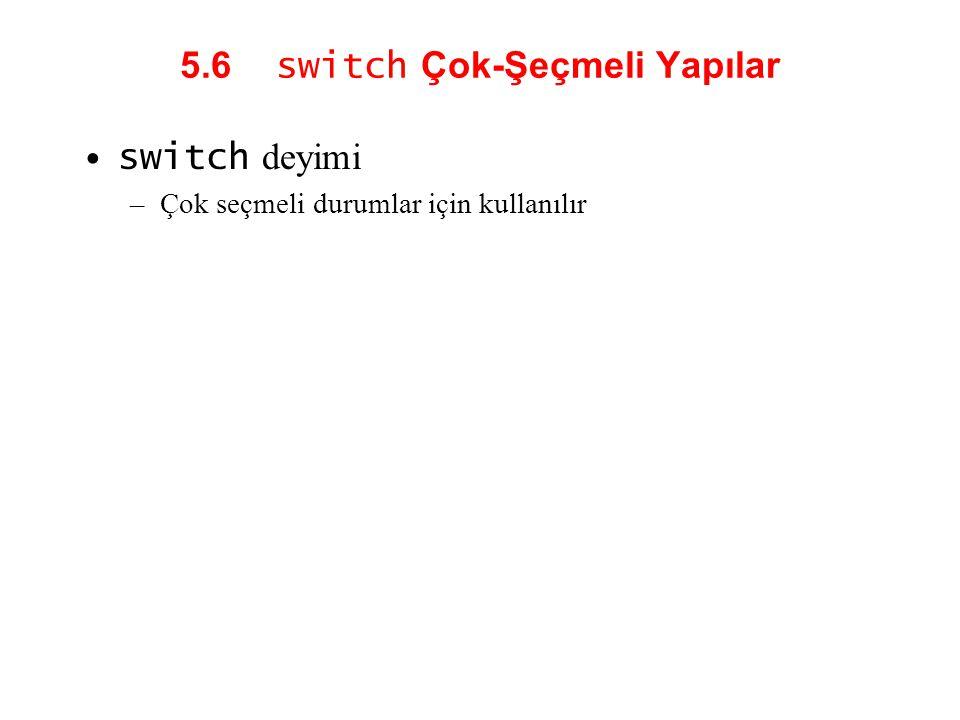 5.6 switch Çok-Şeçmeli Yapılar switch deyimi –Çok seçmeli durumlar için kullanılır