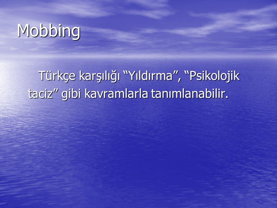 """Mobbing Türkçe karşılığı """"Yıldırma"""", """"Psikolojik taciz"""" gibi kavramlarla tanımlanabilir."""