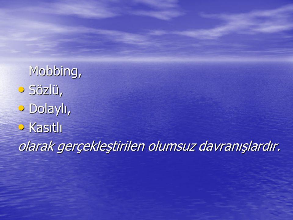 Mobbing, Sözlü, Sözlü, Dolaylı, Dolaylı, Kasıtlı Kasıtlı olarak gerçekleştirilen olumsuz davranışlardır.