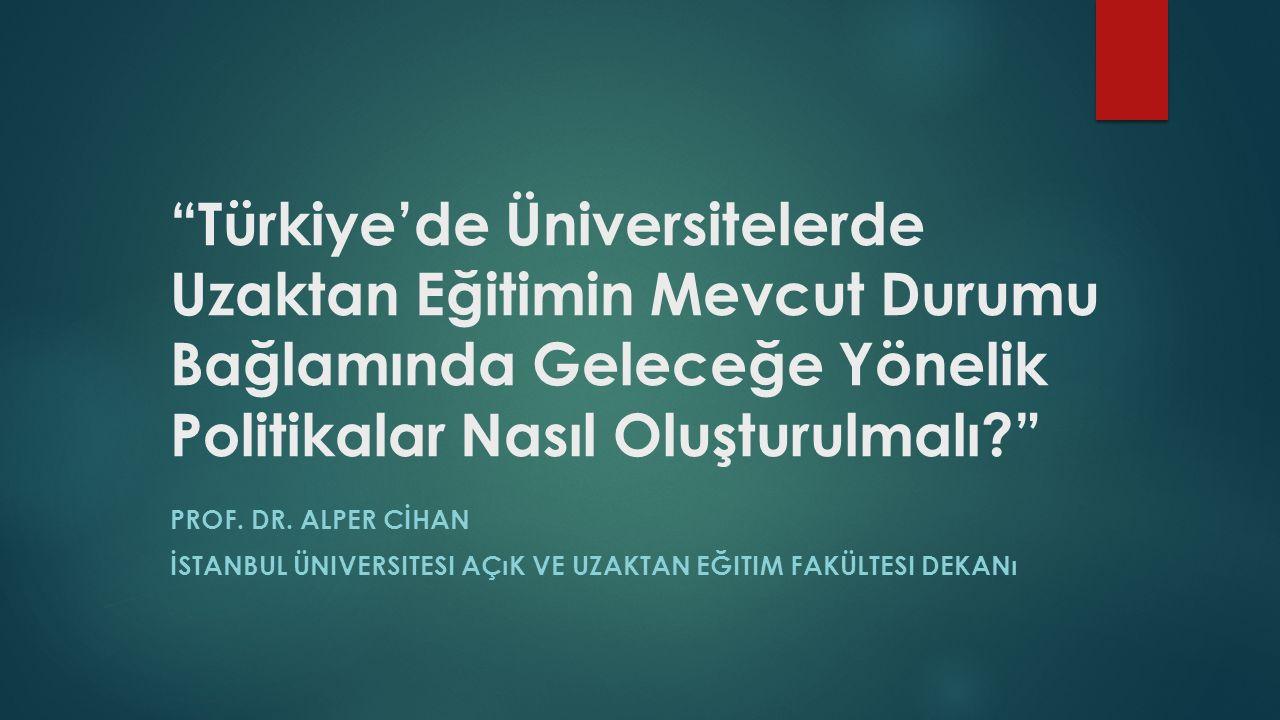 """""""Türkiye'de Üniversitelerde Uzaktan Eğitimin Mevcut Durumu Bağlamında Geleceğe Yönelik Politikalar Nasıl Oluşturulmalı?"""" PROF. DR. ALPER CİHAN İSTANBU"""