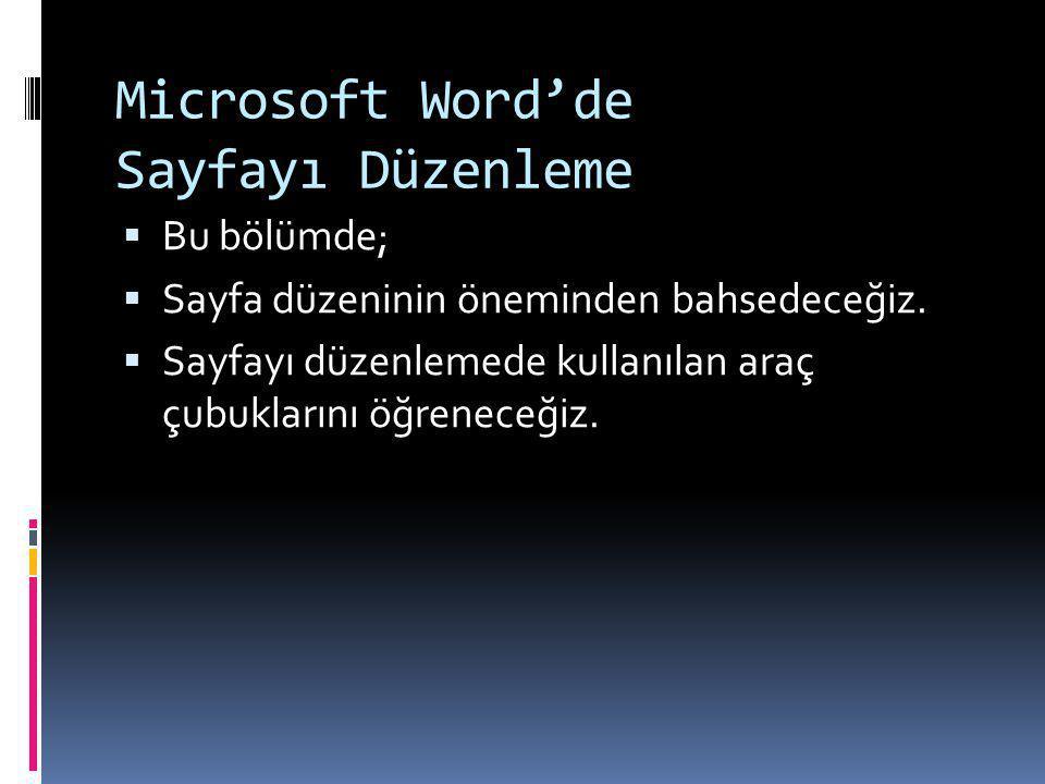 Microsoft Word'de Sayfayı Düzenleme  Bu bölümde;  Sayfa düzeninin öneminden bahsedeceğiz.  Sayfayı düzenlemede kullanılan araç çubuklarını öğrenece