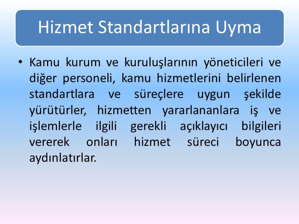 Hizmet Standartlarına Uyma Kamu kurum ve kuruluşlarının yöneticileri ve diğer personeli, kamu hizmetlerini belirlenen standartlara ve süreçlere uygun
