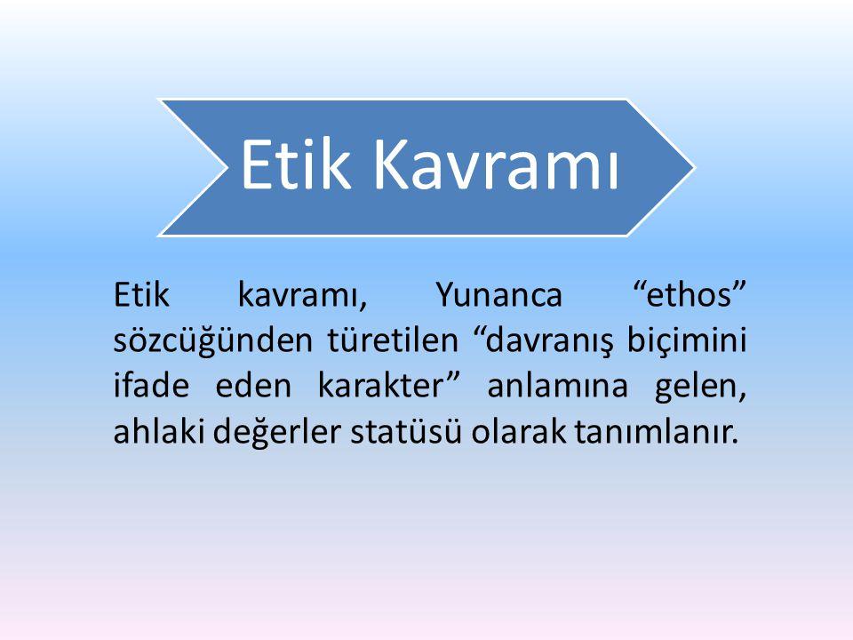 """Etik Kavramı Etik kavramı, Yunanca """"ethos"""" sözcüğünden türetilen """"davranış biçimini ifade eden karakter"""" anlamına gelen, ahlaki değerler statüsü olara"""