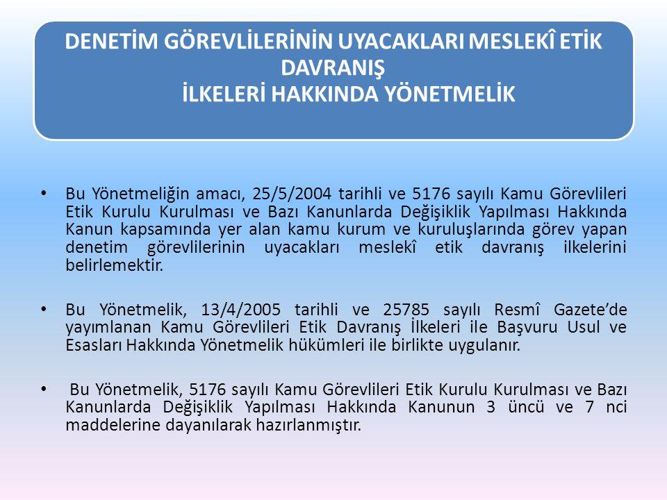DENETİM GÖREVLİLERİNİN UYACAKLARI MESLEKÎ ETİK DAVRANIŞ İLKELERİ HAKKINDA YÖNETMELİK Bu Yönetmeliğin amacı, 25/5/2004 tarihli ve 5176 sayılı Kamu Göre
