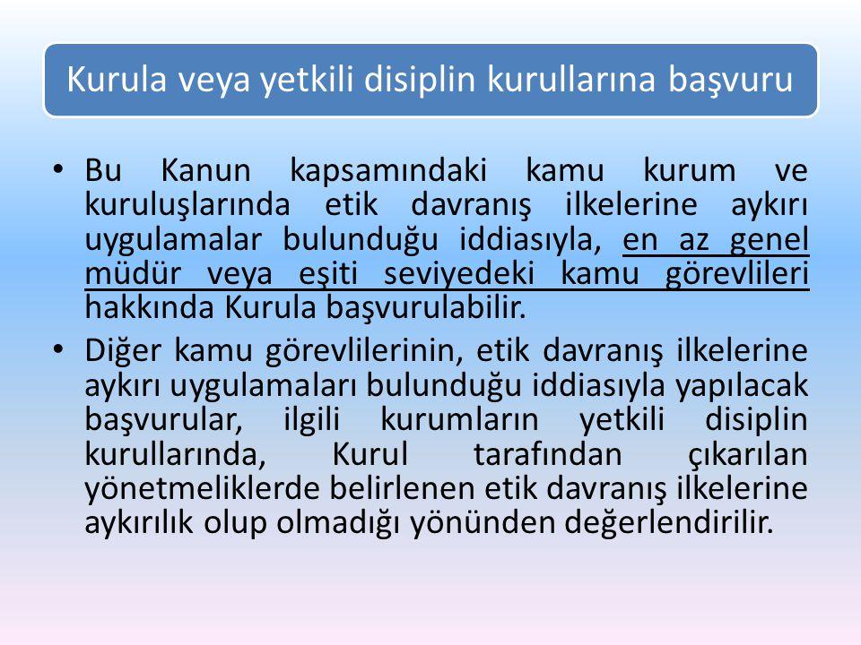 Kurula veya yetkili disiplin kurullarına başvuru Bu Kanun kapsamındaki kamu kurum ve kuruluşlarında etik davranış ilkelerine aykırı uygulamalar bulund