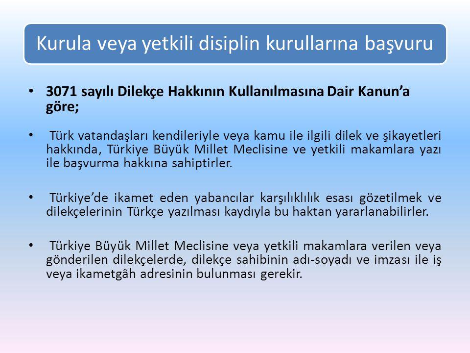 Kurula veya yetkili disiplin kurullarına başvuru 3071 sayılı Dilekçe Hakkının Kullanılmasına Dair Kanun'a göre; Türk vatandaşları kendileriyle veya ka