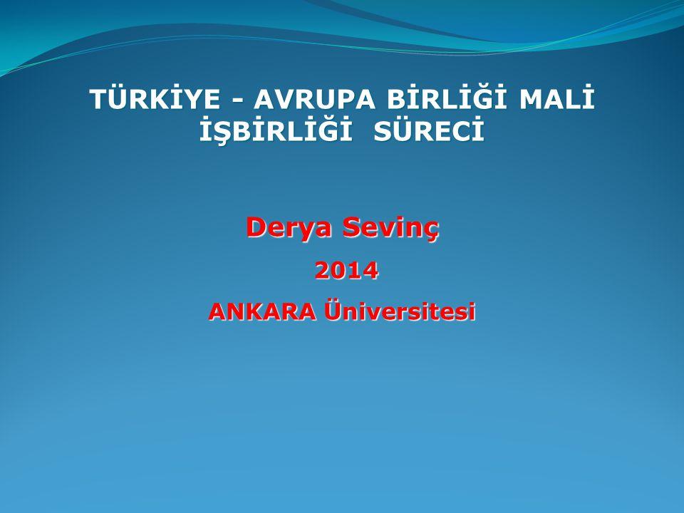 TÜRKİYE - AVRUPA BİRLİĞİ MALİ İŞBİRLİĞİ SÜRECİ Derya Sevinç 2014 2014 ANKARA Üniversitesi