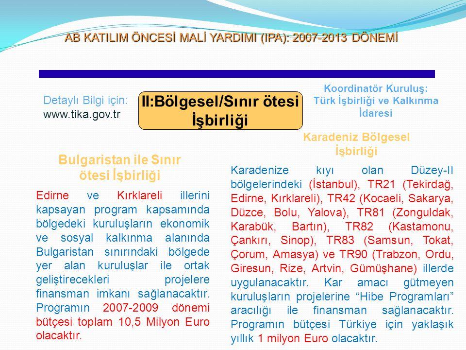 AB KATILIM ÖNCESİ MALİ YARDIMI (IPA): 2007-2013 DÖNEMİ AB KATILIM ÖNCESİ MALİ YARDIMI (IPA): 2007-2013 DÖNEMİ II:Bölgesel/Sınır ötesi İşbirliği Detayl