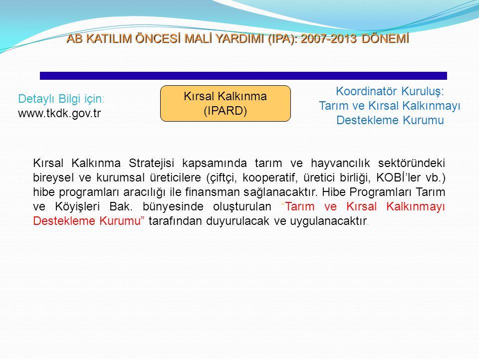AB KATILIM ÖNCESİ MALİ YARDIMI (IPA): 2007-2013 DÖNEMİ AB KATILIM ÖNCESİ MALİ YARDIMI (IPA): 2007-2013 DÖNEMİ Kırsal Kalkınma (IPARD) Koordinatör Kuru