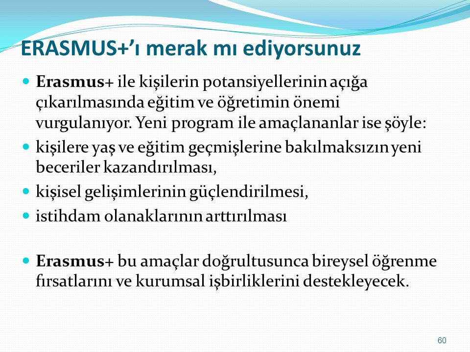 ERASMUS+'ı merak mı ediyorsunuz Erasmus+ ile kişilerin potansiyellerinin açığa çıkarılmasında eğitim ve öğretimin önemi vurgulanıyor. Yeni program ile