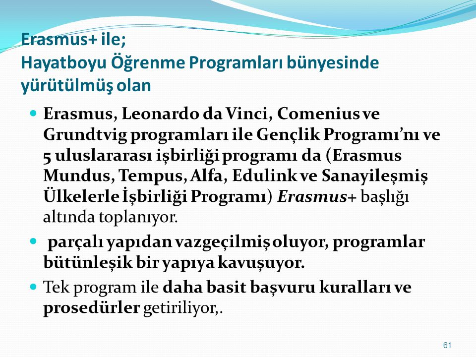 Erasmus+ ile; Hayatboyu Öğrenme Programları bünyesinde yürütülmüş olan Erasmus, Leonardo da Vinci, Comenius ve Grundtvig programları ile Gençlik Progr